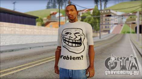Troll problem T-Shirt для GTA San Andreas