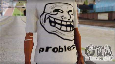 Troll problem T-Shirt для GTA San Andreas третий скриншот